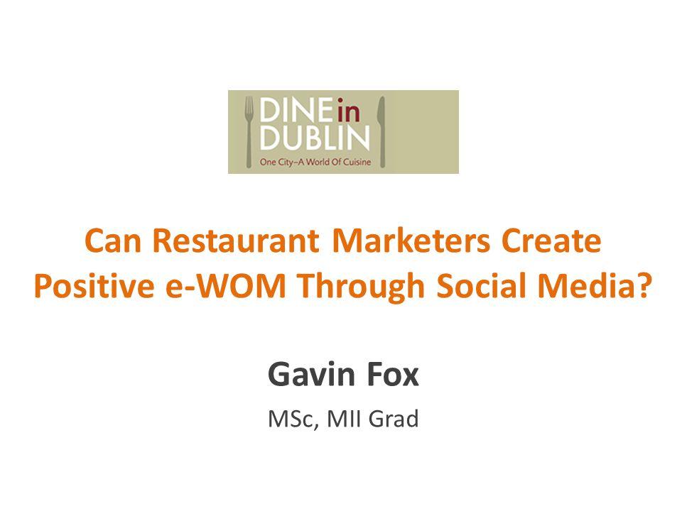Can Restaurant Marketers Create Positive e-WOM Through Social Media Gavin Fox MSc, MII Grad