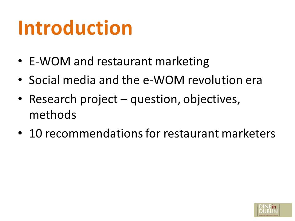 Introduction E-WOM and restaurant marketing Social media and the e-WOM revolution era Research project – question, objectives, methods 10 recommendations for restaurant marketers