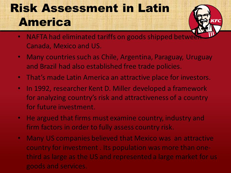 Risk Assessment in Latin America NAFTA had eliminated tariffs on goods shipped between Canada, Mexico and US.