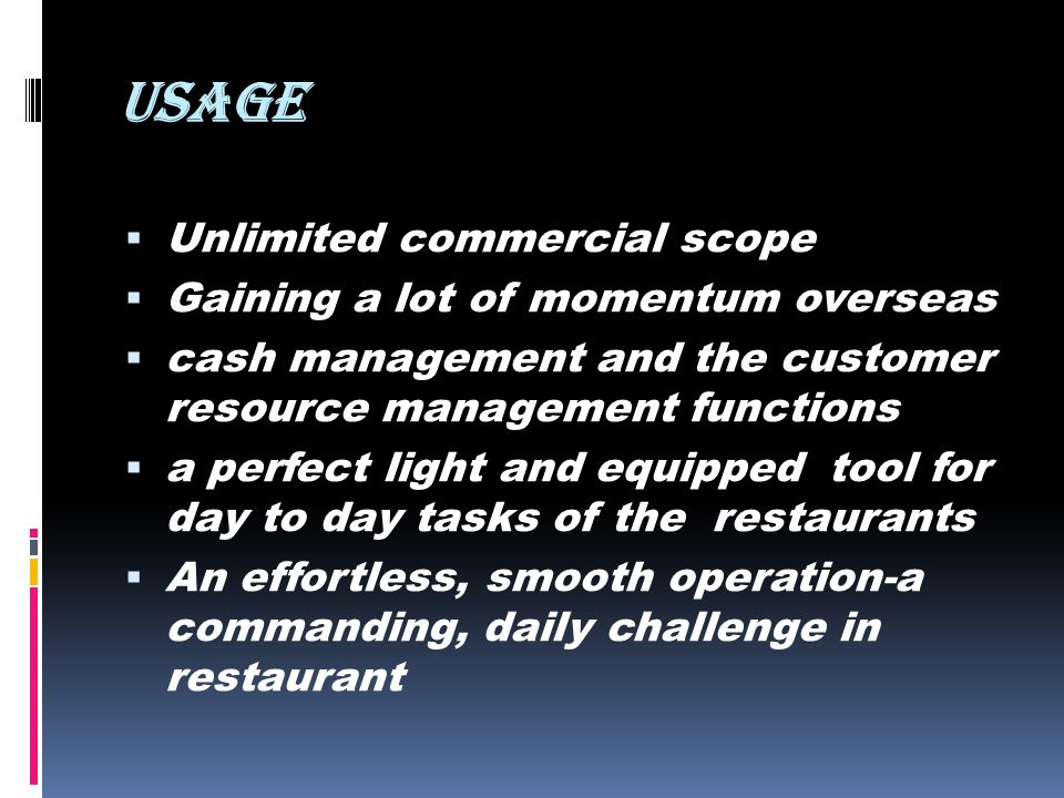 usage Unlimited commercial scope Gaining a lot of momentum overseas cash management and the customer resource management functions a perfect light and