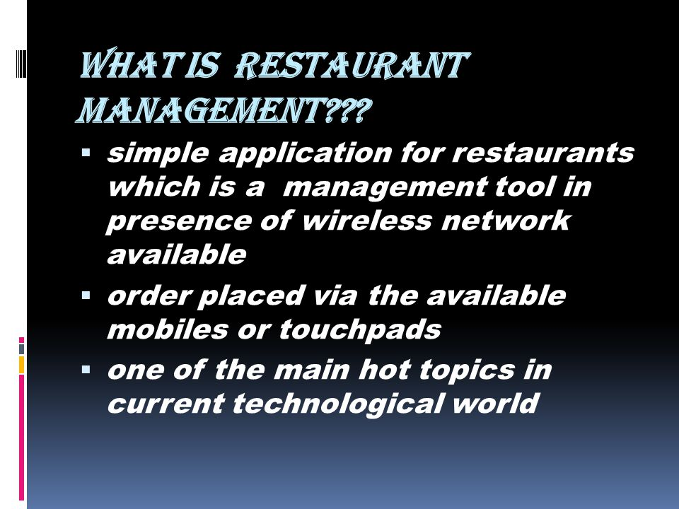 What is RESTAURANT MANAGEMENT??? simple application for restaurants which is a management tool in presence of wireless network available order placed