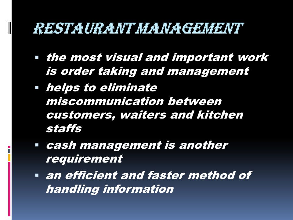 RESTAURANT MANAGEMENT the most visual and important work is order taking and management helps to eliminate miscommunication between customers, waiters