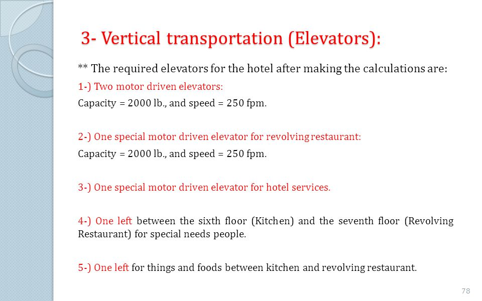 3- Vertical transportation (Elevators): ** The required elevators for the hotel after making the calculations are: 1-) Two motor driven elevators: Cap