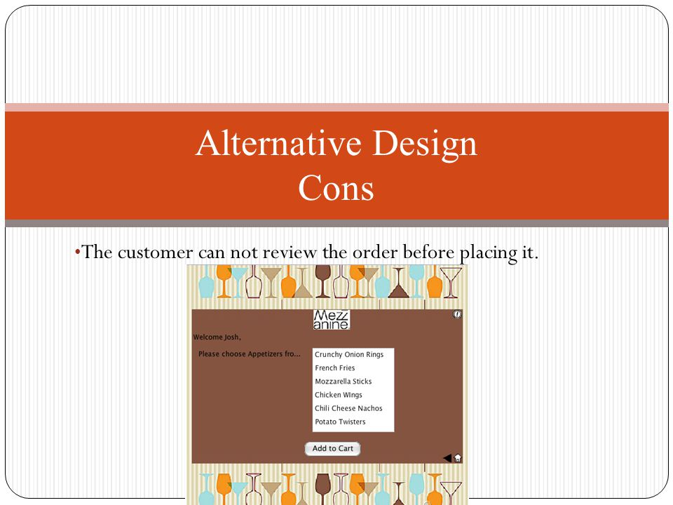 The customer can not review the order before placing it. Alternative Design Cons
