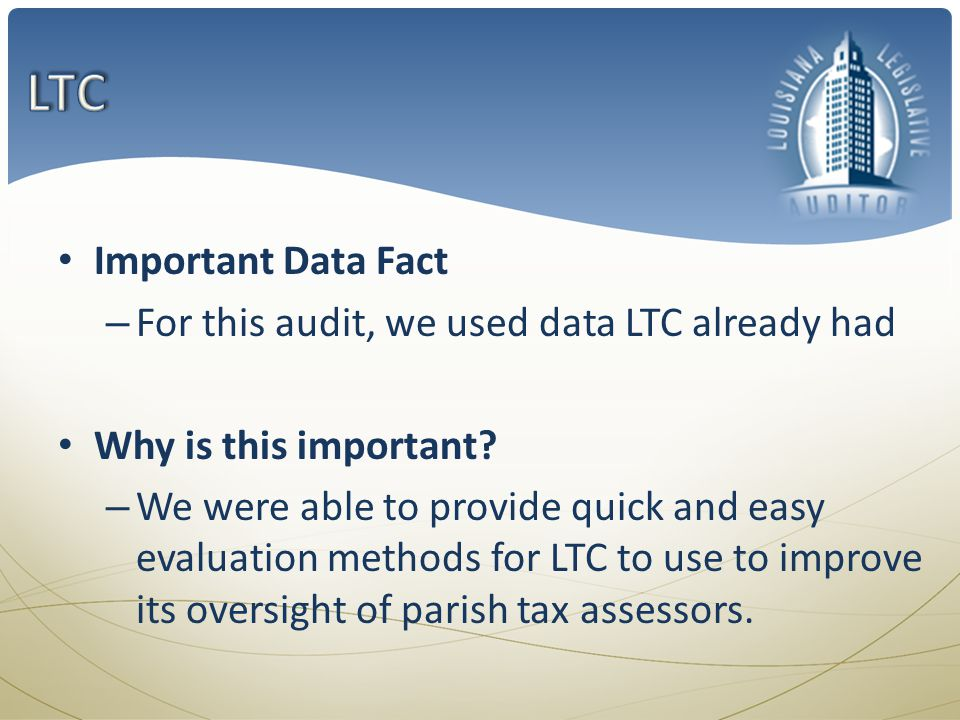 Important Data Fact – For this audit, we used data LTC already had Why is this important? – We were able to provide quick and easy evaluation methods