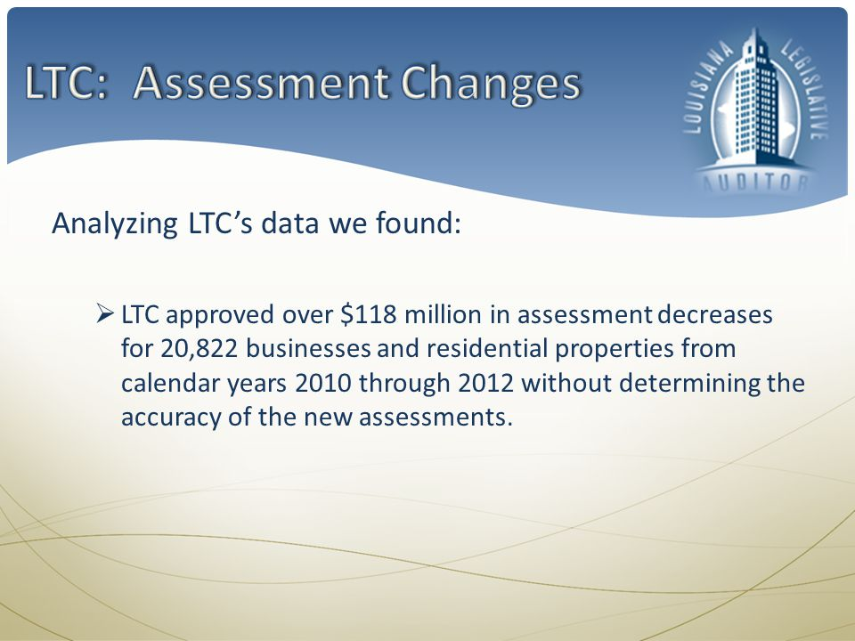 Analyzing LTCs data we found: LTC approved over $118 million in assessment decreases for 20,822 businesses and residential properties from calendar ye