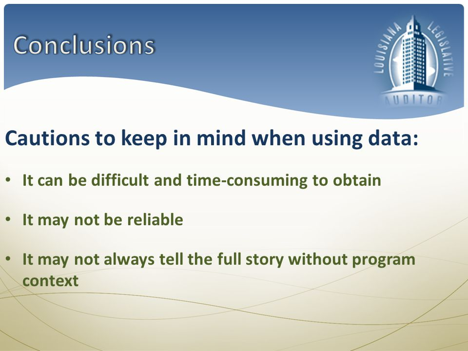 Cautions to keep in mind when using data: It can be difficult and time-consuming to obtain It may not be reliable It may not always tell the full story without program context