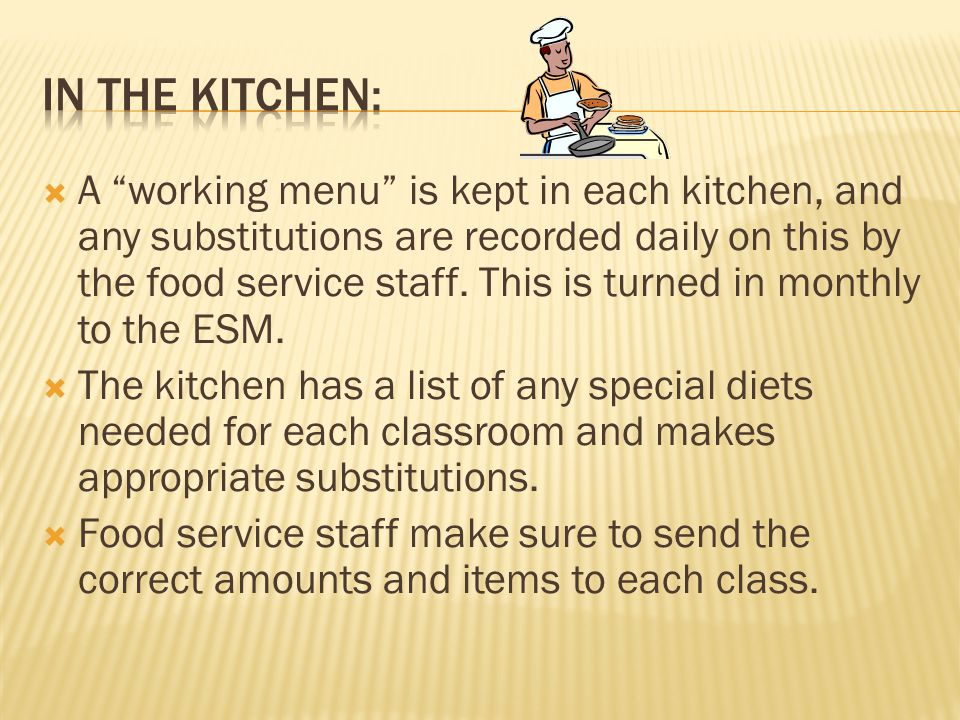 A working menu is kept in each kitchen, and any substitutions are recorded daily on this by the food service staff.