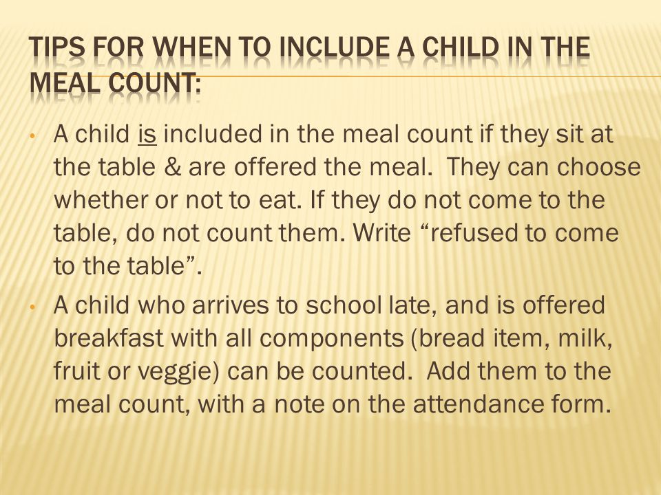 A child is included in the meal count if they sit at the table & are offered the meal.