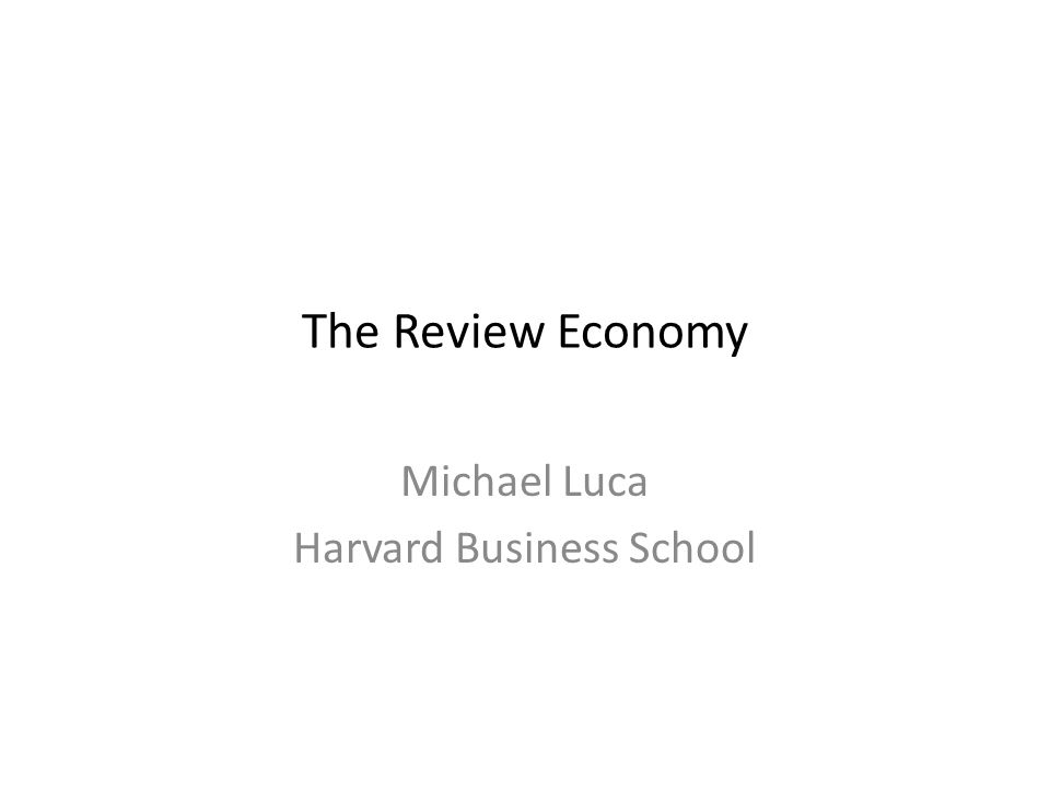 The Review Economy Michael Luca Harvard Business School