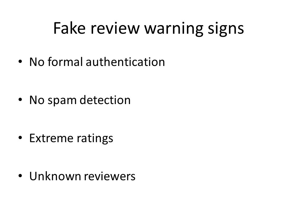 Fake review warning signs No formal authentication No spam detection Extreme ratings Unknown reviewers