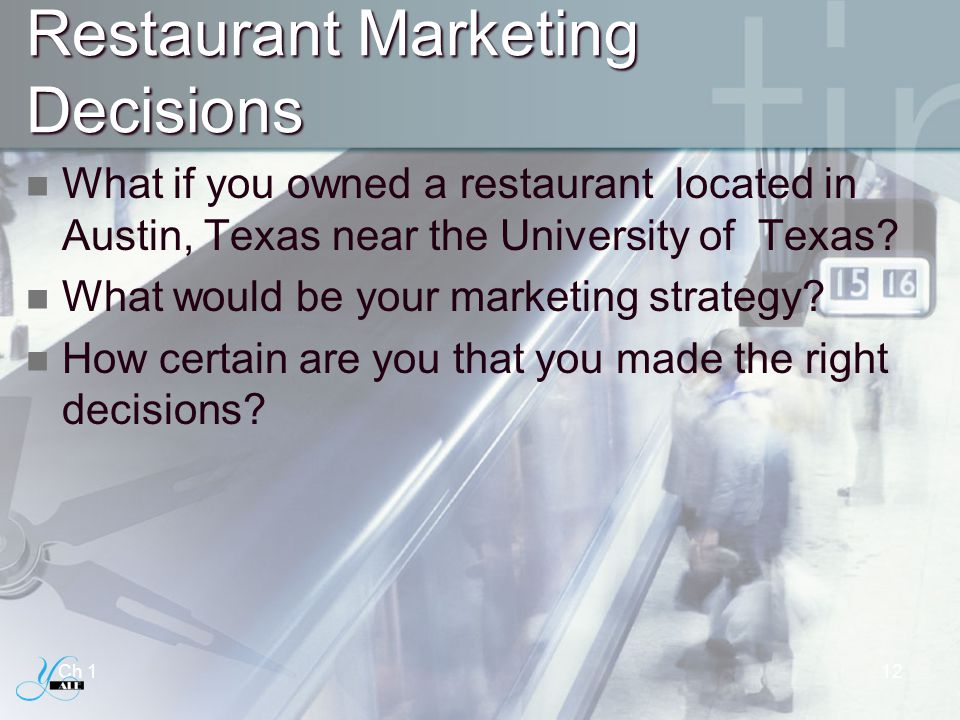 Restaurant Marketing Decisions What if you owned a restaurant located in Austin, Texas near the University of Texas? What would be your marketing stra