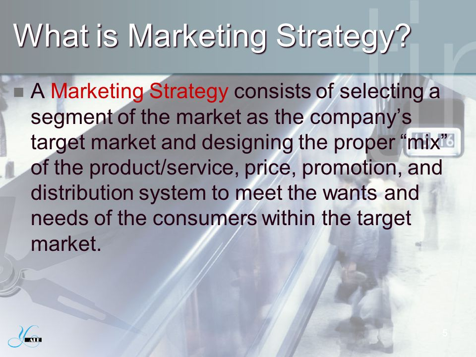 What is Marketing Strategy? A Marketing Strategy consists of selecting a segment of the market as the companys target market and designing the proper