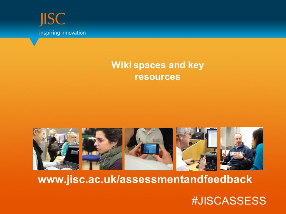 www.jisc.ac.uk/assessmentandfeedback #JISCASSESS Wiki spaces and key resources