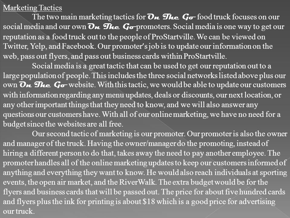 Marketing Tactics The two main marketing tactics for On The Go food truck focuses on our social media and our own On The Go promoters.