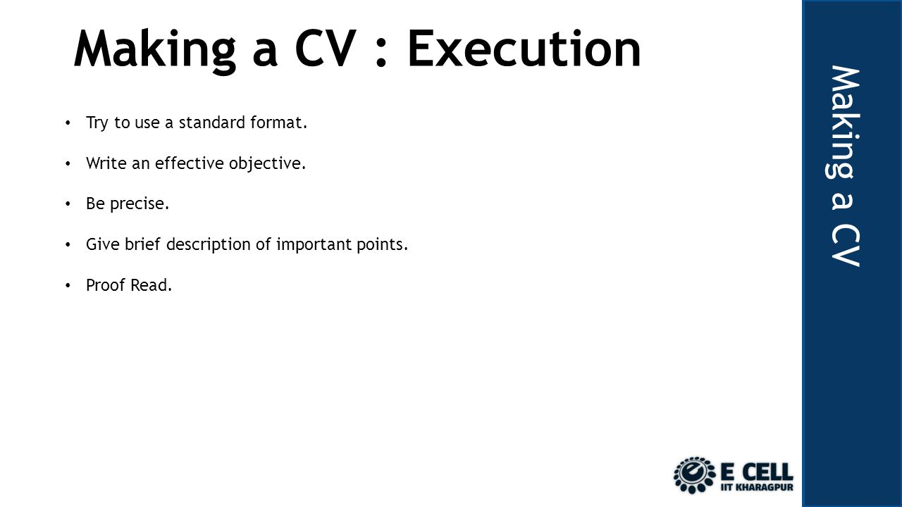 Making a CV Making a CV : Execution Try to use a standard format.