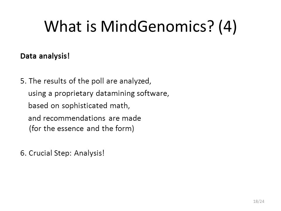 What is MindGenomics? (4) Data analysis! 5. The results of the poll are analyzed, using a proprietary datamining software, based on sophisticated math