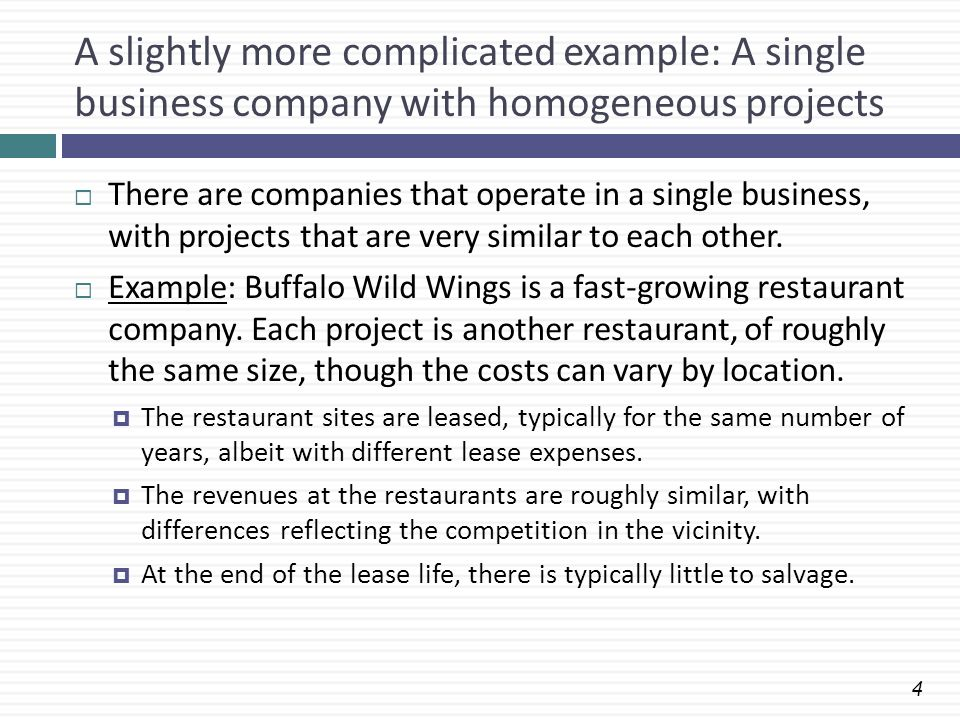 4 A slightly more complicated example: A single business company with homogeneous projects There are companies that operate in a single business, with projects that are very similar to each other.