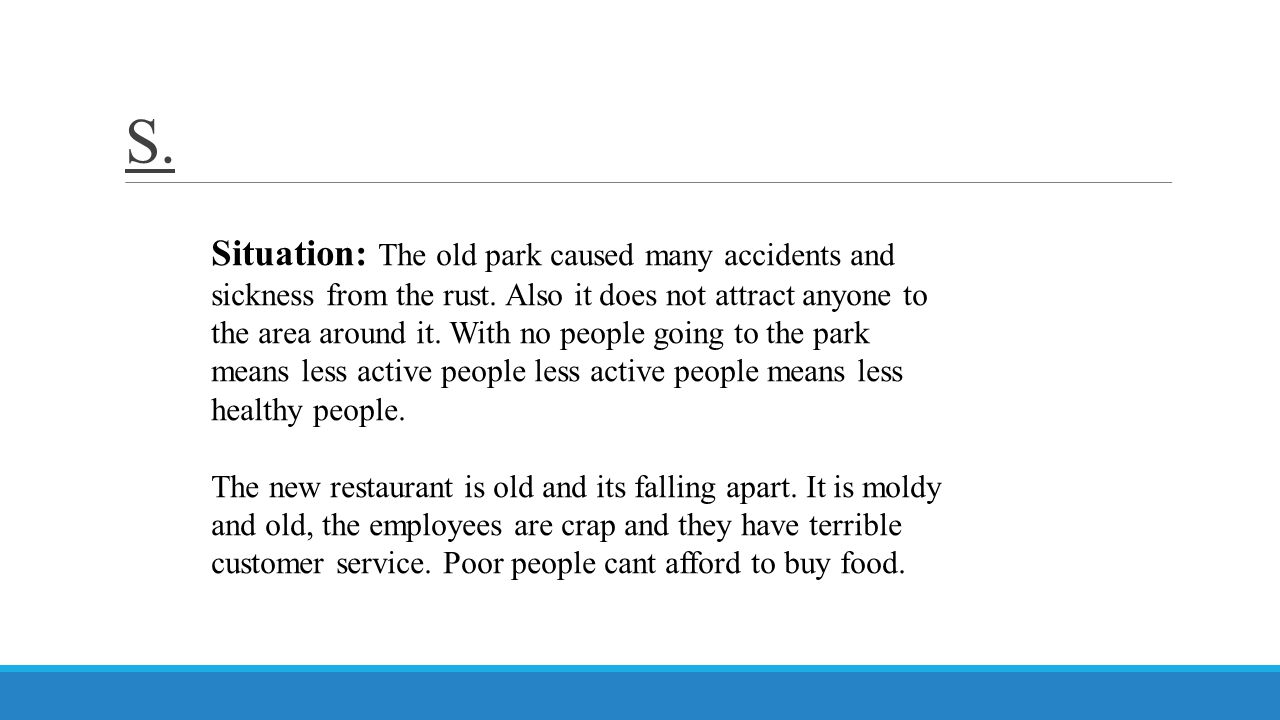 S. Situation: The old park caused many accidents and sickness from the rust. Also it does not attract anyone to the area around it. With no people goi