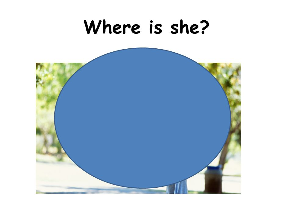 Where is she