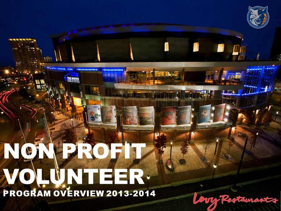 LEVY RESTAURANTS NPO – A COMMUNITY OPPORTUNITY Did you know that Non-Profit organizations received over $283,000 in donations at TWC Arena over the 2012-13 season of events with Levy Restaurants.