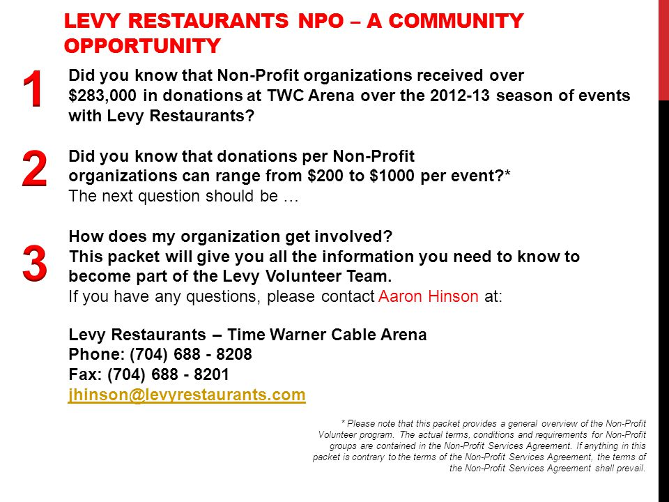 LEVY RESTAURANTS NPO – A COMMUNITY OPPORTUNITY Did you know that Non-Profit organizations received over $283,000 in donations at TWC Arena over the 20