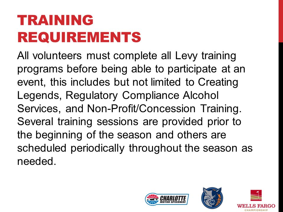 TRAINING REQUIREMENTS All volunteers must complete all Levy training programs before being able to participate at an event, this includes but not limi
