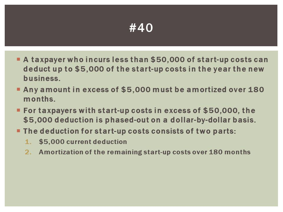 A taxpayer who incurs less than $50,000 of start-up costs can deduct up to $5,000 of the start-up costs in the year the new business.