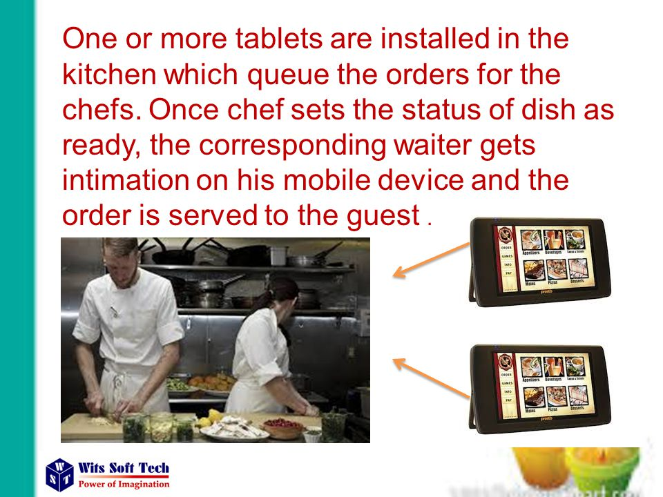 One or more tablets are installed in the kitchen which queue the orders for the chefs.