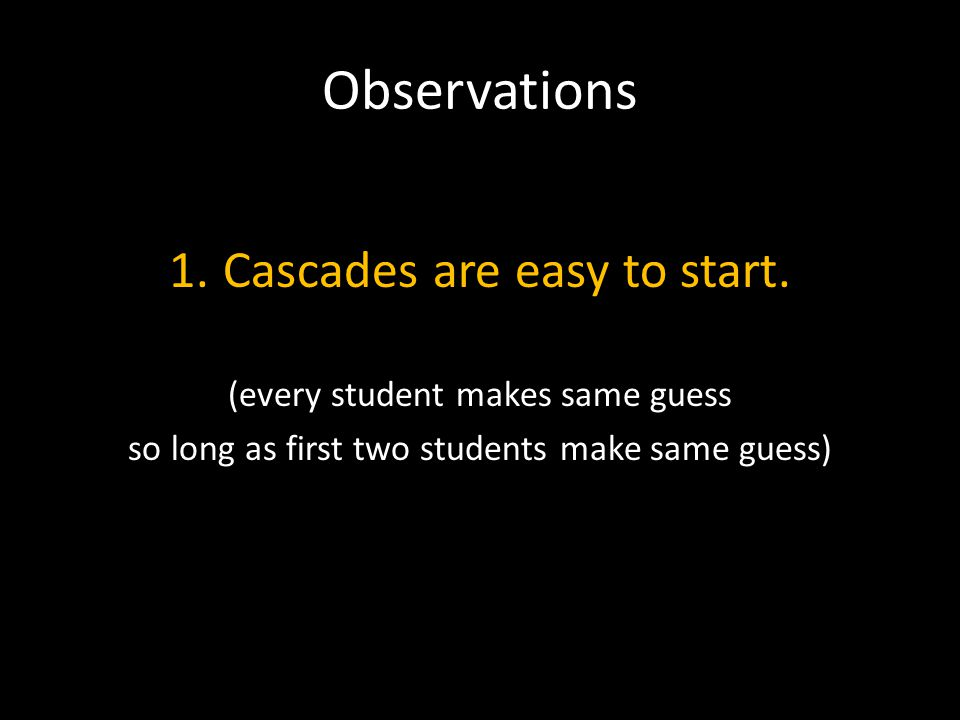 Observations 1.Cascades are easy to start.