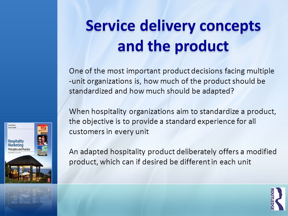 Service delivery concepts and the product One of the most important product decisions facing multiple -unit organizations is, how much of the product