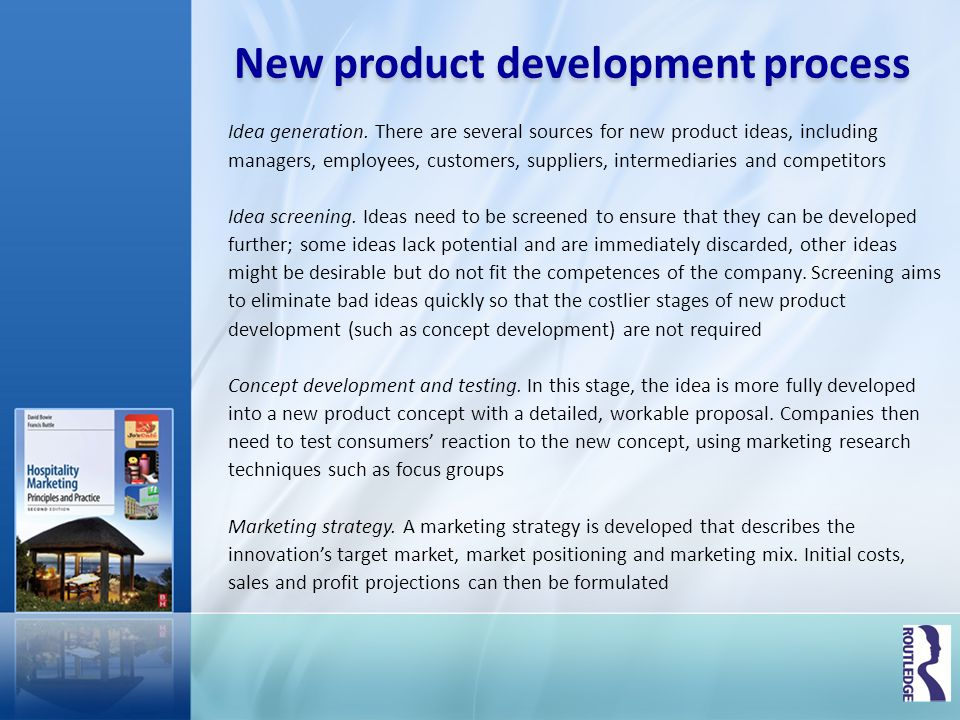 New product development process Idea generation. There are several sources for new product ideas, including managers, employees, customers, suppliers,