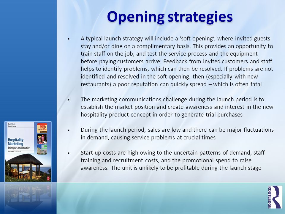 Opening strategies A typical launch strategy will include a soft opening, where invited guests stay and/or dine on a complimentary basis. This provide