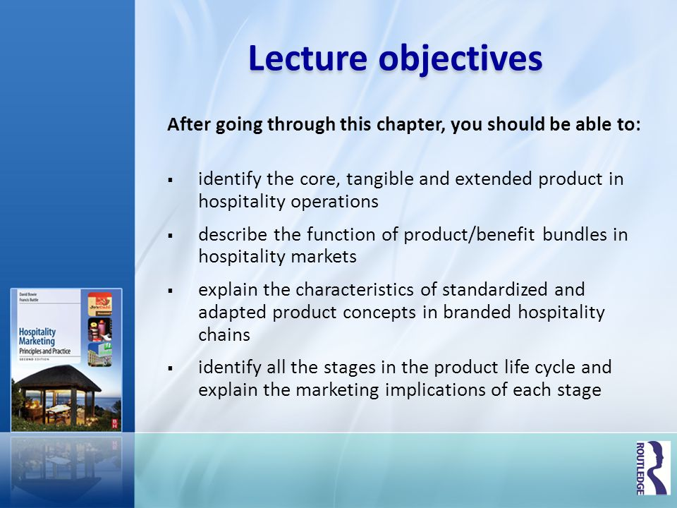 Lecture objectives After going through this chapter, you should be able to: identify the core, tangible and extended product in hospitality operations