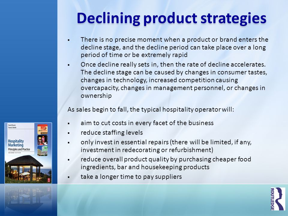 Declining product strategies There is no precise moment when a product or brand enters the decline stage, and the decline period can take place over a