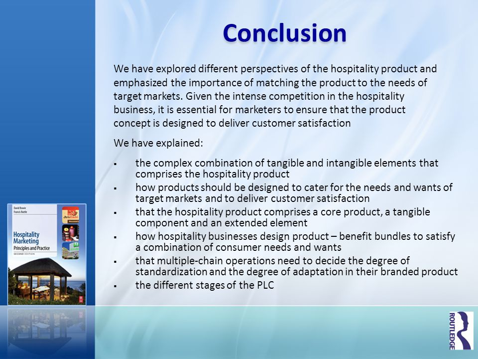 Conclusion We have explored different perspectives of the hospitality product and emphasized the importance of matching the product to the needs of ta