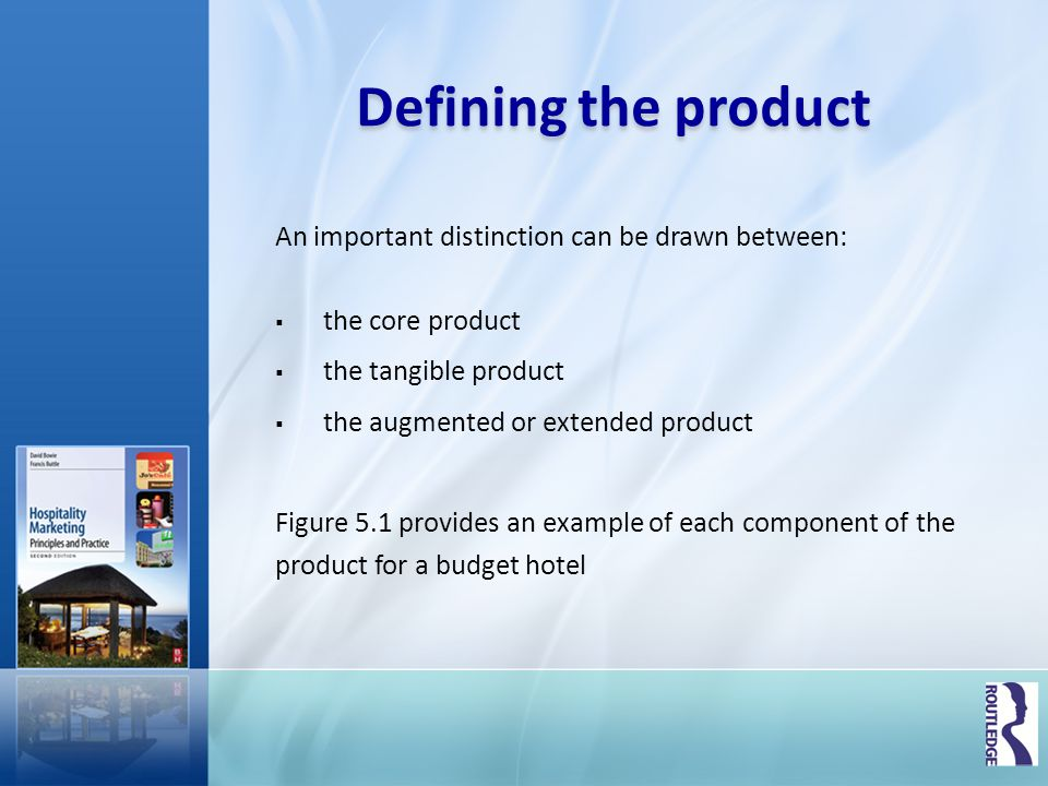 Defining the product An important distinction can be drawn between: the core product the tangible product the augmented or extended product Figure 5.1