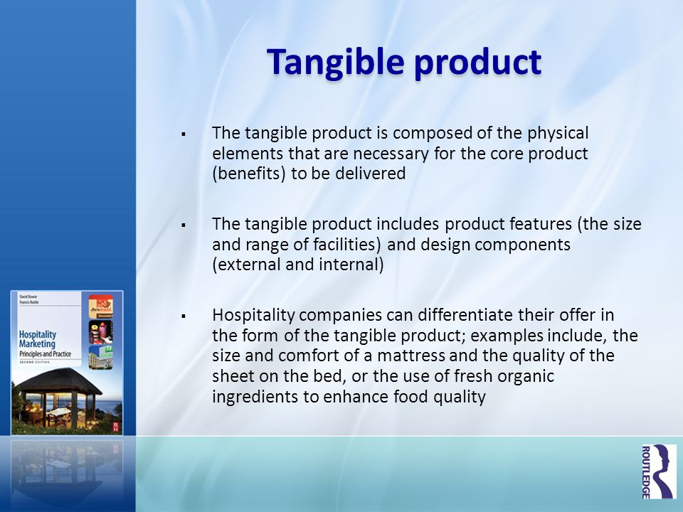 Tangible product The tangible product is composed of the physical elements that are necessary for the core product (benefits) to be delivered The tang