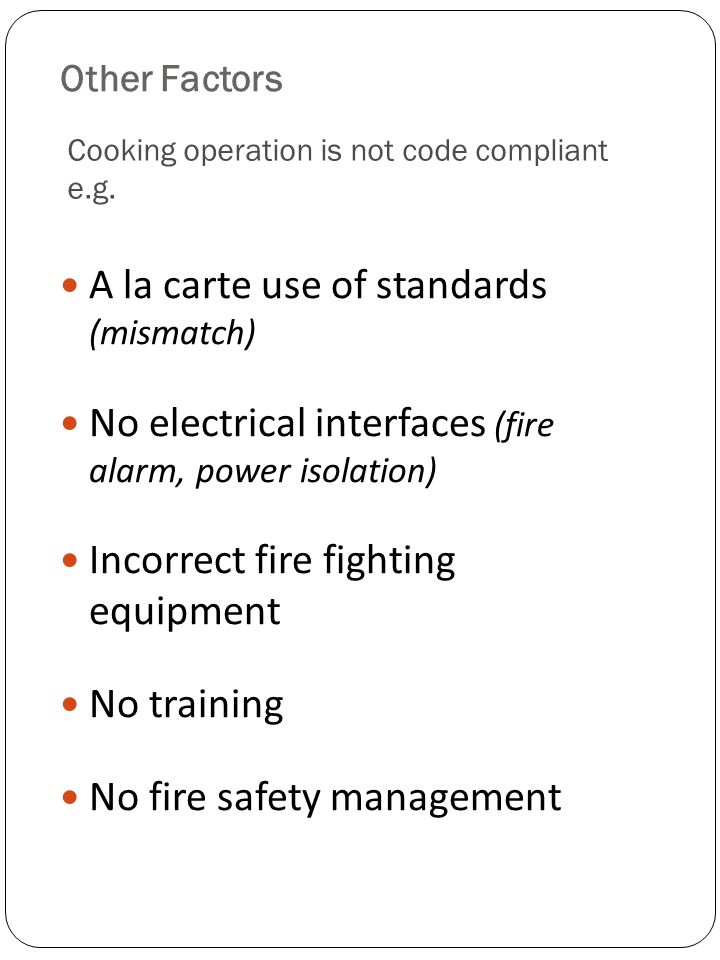 Other Factors A la carte use of standards (mismatch) No electrical interfaces (fire alarm, power isolation) Incorrect fire fighting equipment No train
