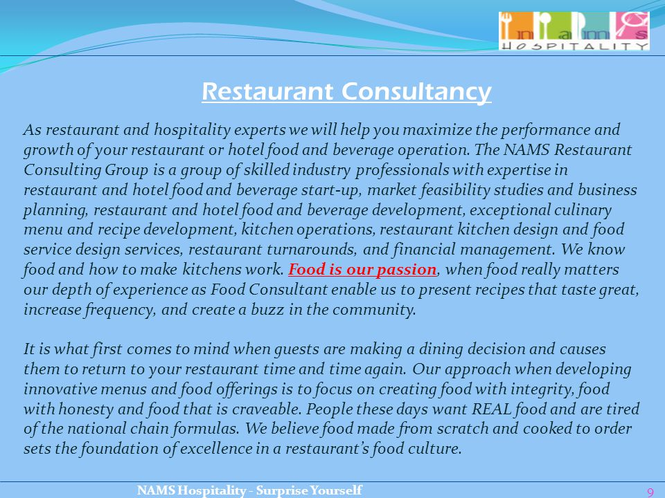 9 Restaurant Consultancy As restaurant and hospitality experts we will help you maximize the performance and growth of your restaurant or hotel food a