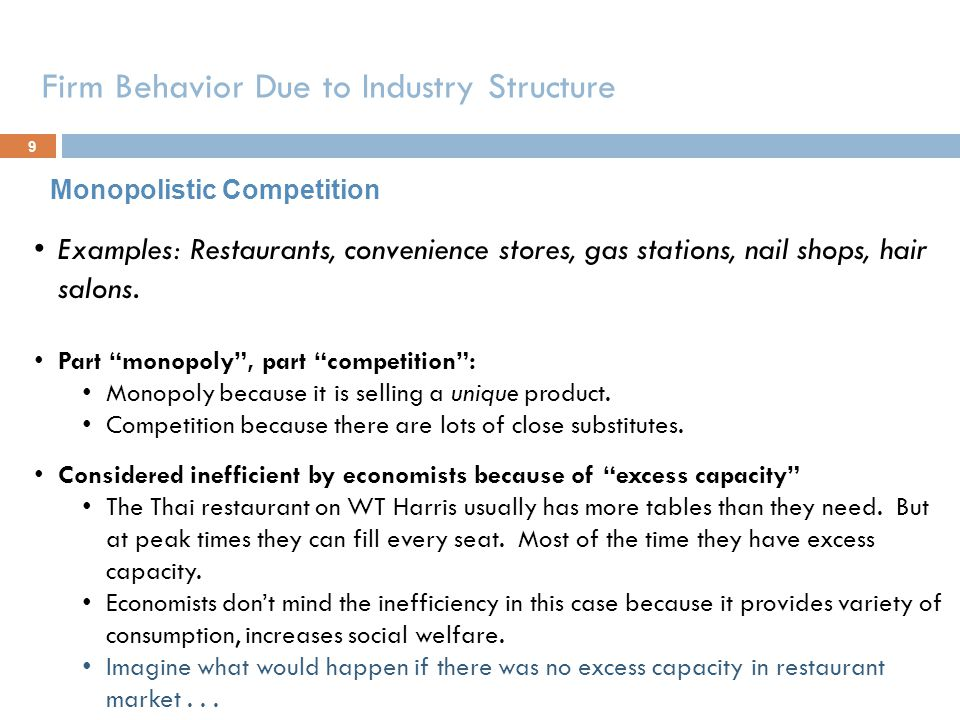 Firm Behavior Due to Industry Structure 9 Monopolistic Competition Examples: Restaurants, convenience stores, gas stations, nail shops, hair salons. P