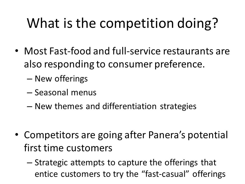 What is the competition doing? Most Fast-food and full-service restaurants are also responding to consumer preference. – New offerings – Seasonal menu