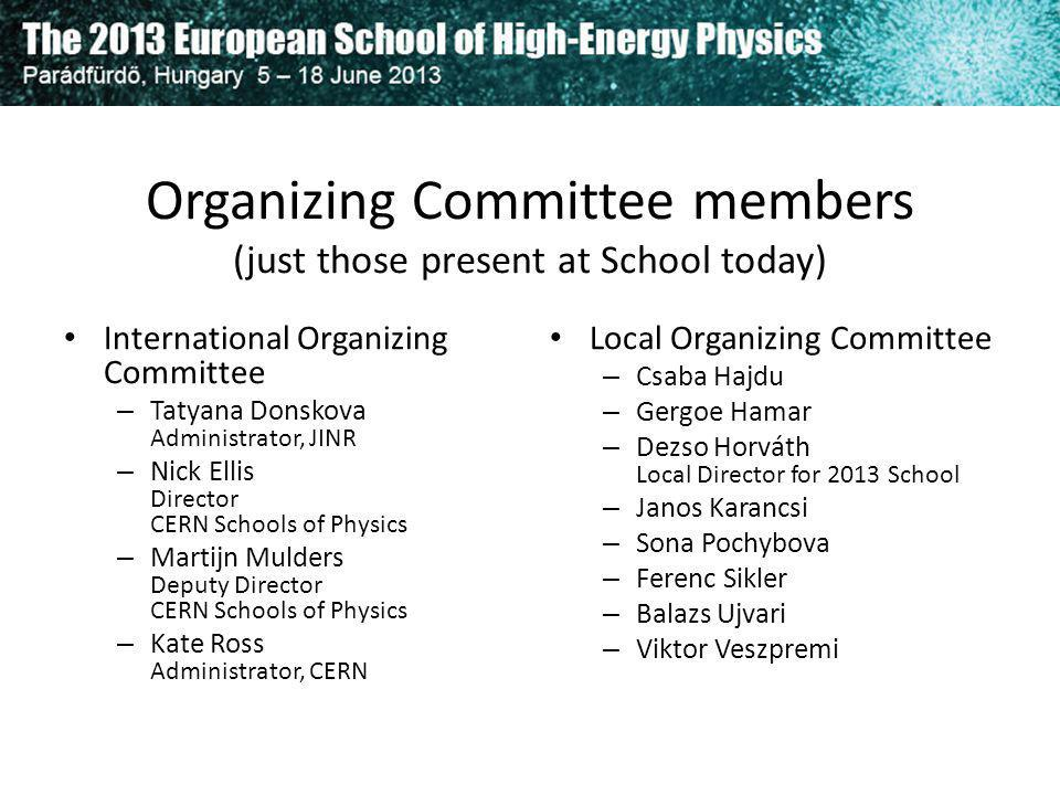 Organizing Committee members (just those present at School today) International Organizing Committee – Tatyana Donskova Administrator, JINR – Nick Ell