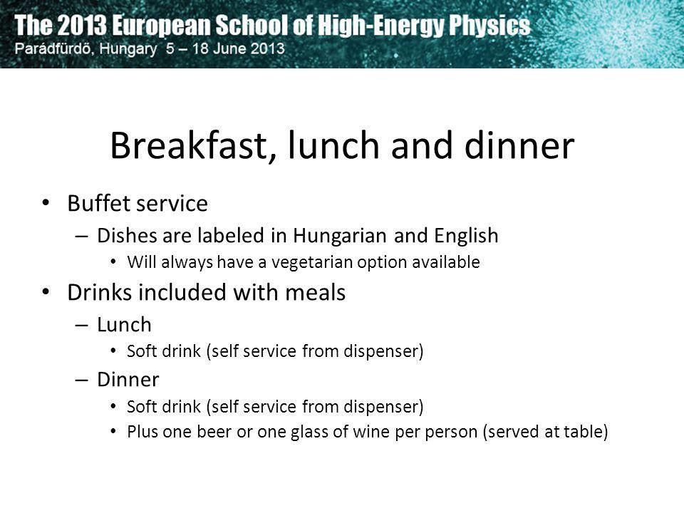 Breakfast, lunch and dinner Buffet service – Dishes are labeled in Hungarian and English Will always have a vegetarian option available Drinks include