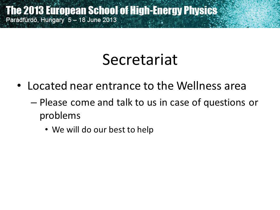 Secretariat Located near entrance to the Wellness area – Please come and talk to us in case of questions or problems We will do our best to help