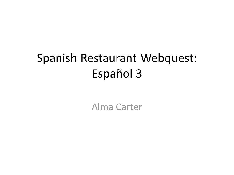 Spanish Restaurant Webquest: Español 3 Alma Carter