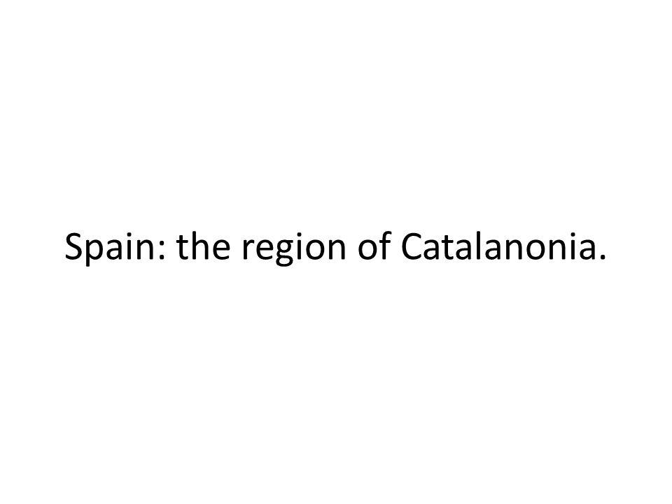 Spain: the region of Catalanonia.