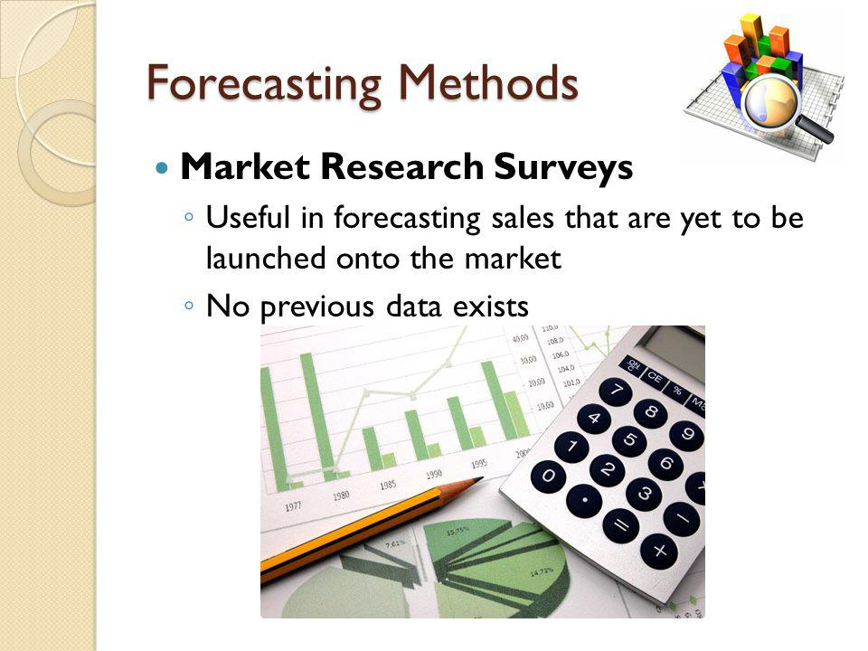 Market Research Surveys U seful in forecasting sales that are yet to be launched onto the market N o previous data exists