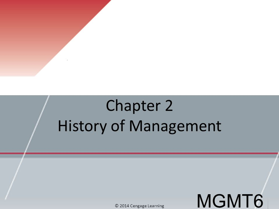 Chapter 2 History of Management MGMT6 © 2014 Cengage Learning
