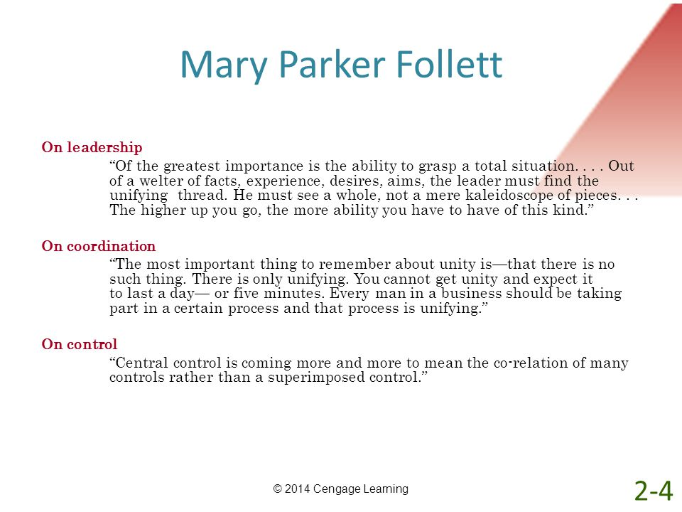 Mary Parker Follett On leadership Of the greatest importance is the ability to grasp a total situation.... Out of a welter of facts, experience, desir